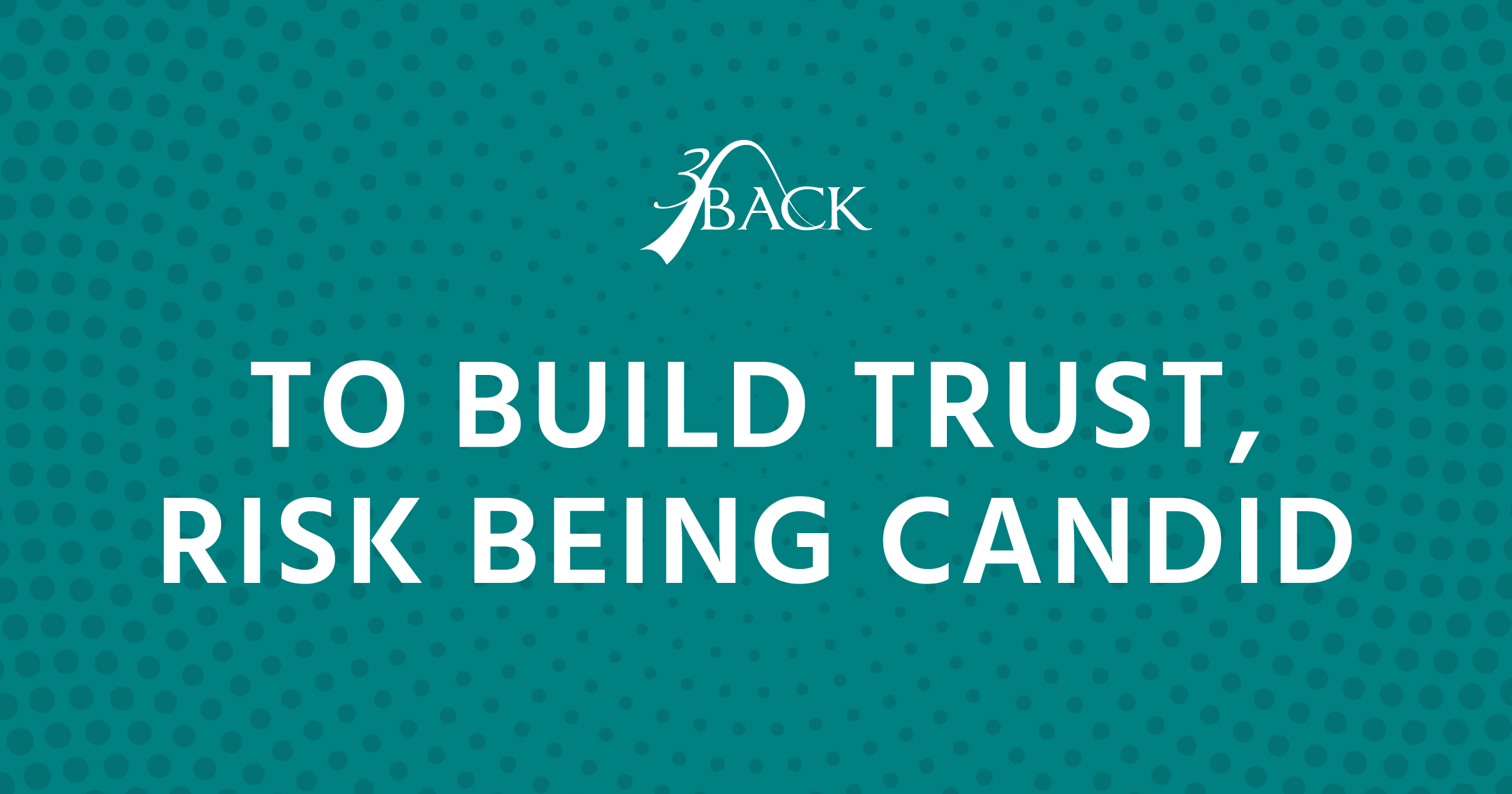 3Back-To-Build-Trust-Risk-Being-Candid