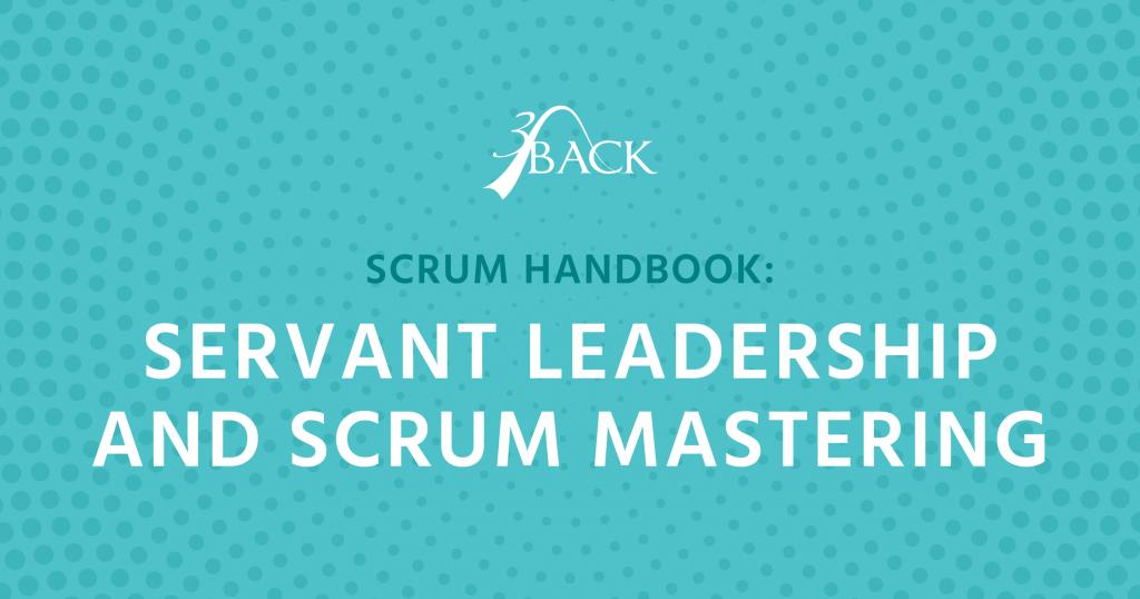 3Back-Scrum-Handbook-Servant-Leadership-and-Scrum-Mastering